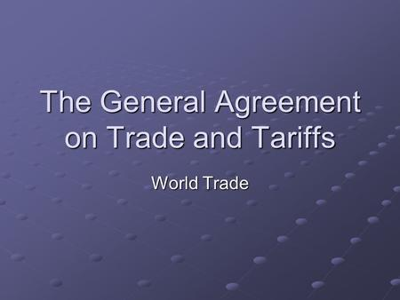 The General Agreement on Trade and Tariffs