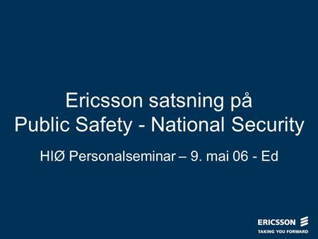 Slide title In CAPITALS 50 pt Slide subtitle 32 pt Ericsson satsning på Public Safety - National Security HIØ Personalseminar – 9. mai 06 - Ed.