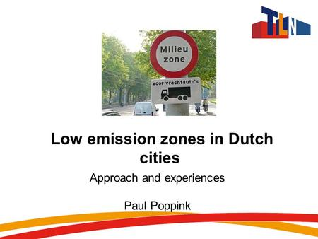 Low emission zones in Dutch cities Approach and experiences Paul Poppink.