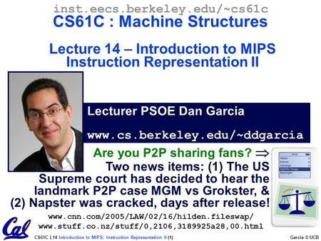 CS61C L14 Introduction to MIPS: Instruction Representation II (1) Garcia © UCB Lecturer PSOE Dan Garcia www.cs.berkeley.edu/~ddgarcia inst.eecs.berkeley.edu/~cs61c.