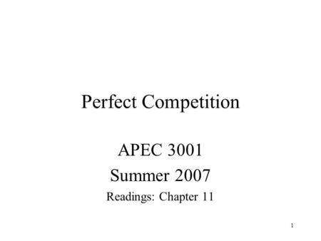 1 Perfect Competition APEC 3001 Summer 2007 Readings: Chapter 11.