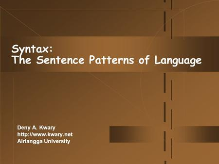 Syntax: The Sentence Patterns of Language Deny A. Kwary  Airlangga University.
