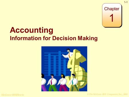 © The McGraw-Hill Companies, Inc., 2008 McGraw-Hill/Irwin 1-1 Accounting Information for Decision Making Chapter 1.