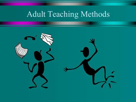 Adult Teaching Methods. Touchstones u Adults learn in a variety of ways. u A variety of delivery formats and teaching methods should be used to facilitate.