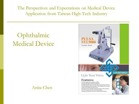 The Perspectives and Expectations on Medical Device Application from Taiwan High-Tech Industry Anita Chen Ophthalmic Medical Device.