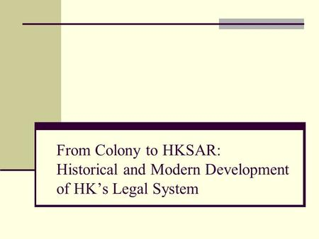 From Colony to HKSAR: Historical and Modern Development of HK's Legal System.
