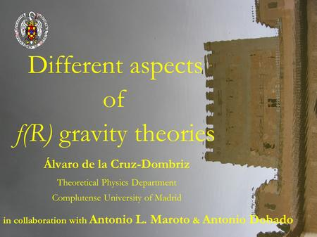 Álvaro de la Cruz-Dombriz Theoretical Physics Department Complutense University of Madrid in collaboration with Antonio L. Maroto & Antonio Dobado Different.