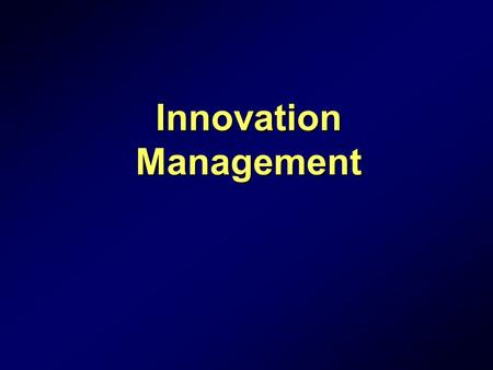 1 Innovation Management. 2 Make sure you've fixed (or are at least aware of) the strategic problem.