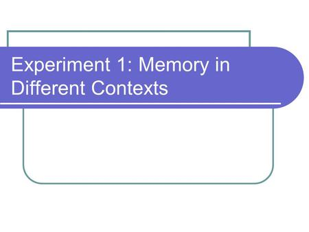 Experiment 1: Memory in Different Contexts. Hypothesis It was hypothesized that when participants were asked to recall stories in the same context they.
