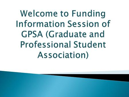  Submit completely filled conference funding application form which is available online on GPSA website – www.gpsa.neu.edu to GPSA office at 104F Ell.