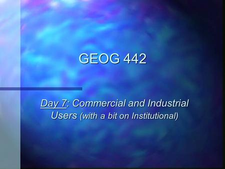 GEOG 442 Day 7: Commercial and Industrial Users (with a bit on Institutional)