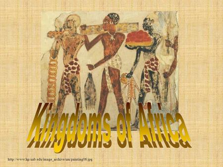 Kingdoms of Africa http://www.hp.uab.edu/image_archive/um/painting06.jpg.