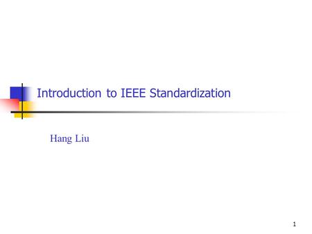1 Introduction to IEEE Standardization Hang Liu. 2 IEEE Standard Association [1] Standards Activities Board 802.3 CSMA/CD Ethernet 802.5 Token Passing.