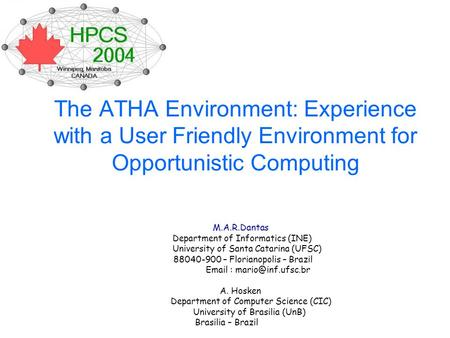 The ATHA Environment: Experience with a User Friendly Environment for Opportunistic Computing M.A.R.Dantas Department of Informatics (INE) University of.