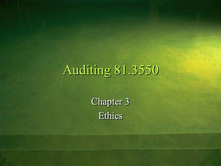 Auditing 81.3550 Chapter 3 Ethics Chapter 3 Ethics.