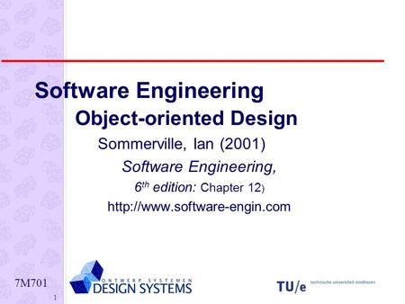 7M701 1 Software Engineering Object-oriented Design Sommerville, Ian (2001) Software Engineering, 6 th edition: Chapter 12 )