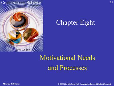 McGraw-Hill/Irwin © 2002 The McGraw-Hill Companies, Inc., All Rights Reserved. 8-1 Chapter Eight Motivational Needs and Processes.