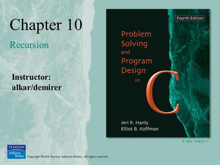 Chapter 10 Recursion Instructor: alkar/demirer. Copyright ©2004 Pearson Addison-Wesley. All rights reserved.10-2 Recursive Function recursive functionThe.