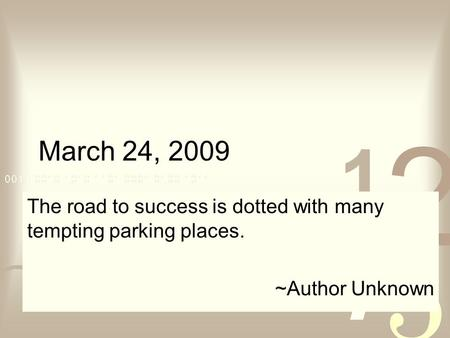 March 24, 2009 The road to success is dotted with many tempting parking places. ~Author Unknown.