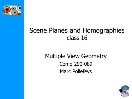 Scene Planes and Homographies class 16 Multiple View Geometry Comp 290-089 Marc Pollefeys.