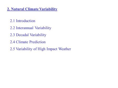 2. Natural Climate Variability 2.1 Introduction 2.2 Interannual Variability 2.3 Decadal Variability 2.4 Climate Prediction 2.5 Variability of High Impact.