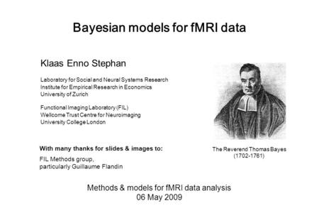 Bayesian models for fMRI data Methods & models for fMRI data analysis 06 May 2009 Klaas Enno Stephan Laboratory for Social and Neural Systems Research.