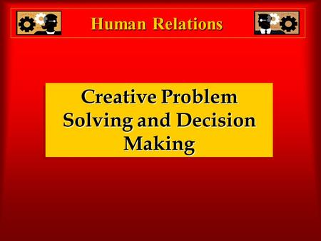 Human Relations Creative Problem Solving and Decision Making.