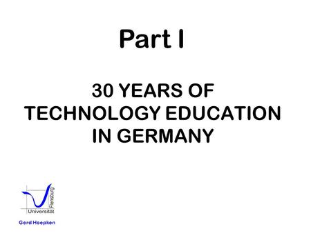 30 YEARS OF TECHNOLOGY EDUCATION IN GERMANY Gerd Hoepken Part I.