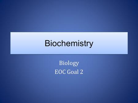 Biochemistry Biology EOC Goal 2. Umm…why are we learning about chemistry in biology?