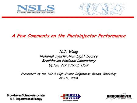 Brookhaven Science Associates U.S. Department of Energy A Few Comments on the Photoinjector Performance X.J. Wang National Synchrotron Light Source Brookhaven.