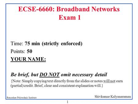 Shivkumar Kalyanaraman Rensselaer Polytechnic Institute 1 ECSE-6660: Broadband Networks Exam 1 Time: 75 min (strictly enforced) Points: 50 YOUR NAME: Be.