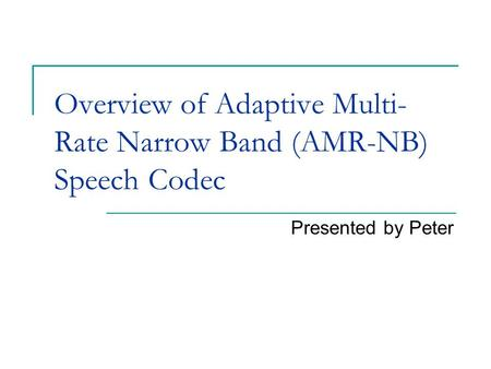 Overview of Adaptive Multi-Rate Narrow Band (AMR-NB) Speech Codec