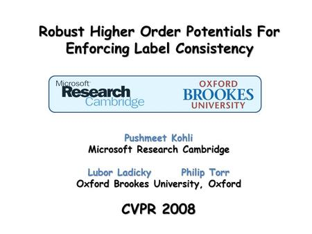 Robust Higher Order Potentials For Enforcing Label Consistency Pushmeet Kohli Microsoft Research Cambridge Lubor LadickyPhilip Torr Oxford Brookes University,