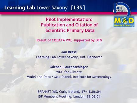 Pilot Implementation: Publication and Citation of Scientific Primary Data Result of CODATA WG, supported by DFG Jan Brase Learning Lab Lower Saxony, Uni.