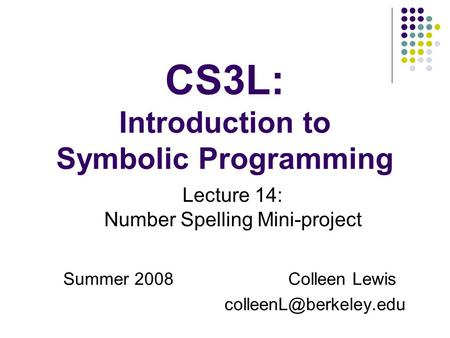 CS3L: Introduction to Symbolic Programming Summer 2008Colleen Lewis Lecture 14: Number Spelling Mini-project.