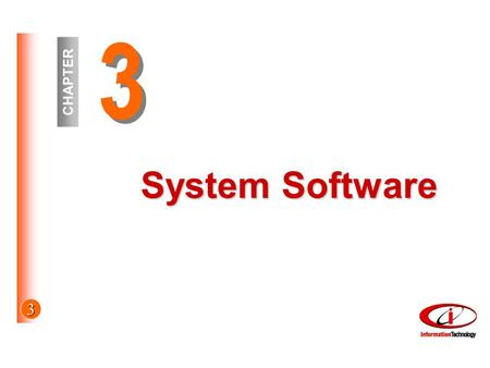 3 3 3 CHAPTER System Software. 3 © The McGraw-Hill Companies, Inc. 2002 Objectives System software Programs, Functions, Categories Utilities Device drivers.