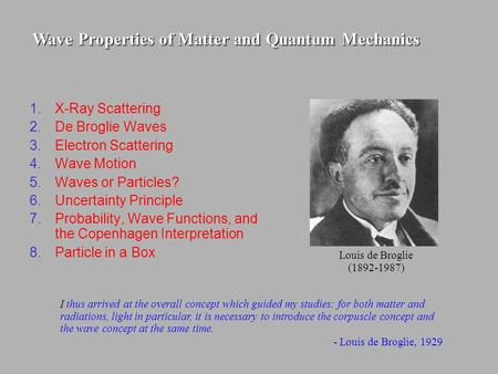 1.X-Ray Scattering 2.De Broglie Waves 3.Electron Scattering 4.Wave Motion 5.Waves or Particles? 6.Uncertainty Principle 7.Probability, Wave Functions,