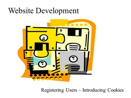 Website Development Registering Users – Introducing Cookies.