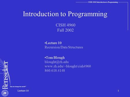 CISH 4960 Introduction to Programming Lecture 101 Introduction to Programming Lecture 10 Recursion/Data Structures Tom Blough