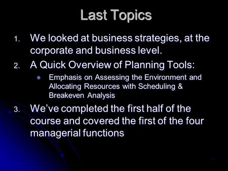 Last Topics 1-1 1. We looked at business strategies, at the corporate and business level. 2. A Quick Overview of Planning Tools: Emphasis on Assessing.