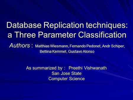 Database Replication techniques: a Three Parameter Classification Authors : Database Replication techniques: a Three Parameter Classification Authors :