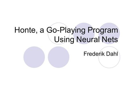 Honte, a Go-Playing Program Using Neural Nets Frederik Dahl.