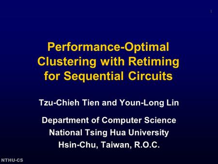 NTHU-CS 1 Performance-Optimal Clustering with Retiming for Sequential Circuits Tzu-Chieh Tien and Youn-Long Lin Department of Computer Science National.