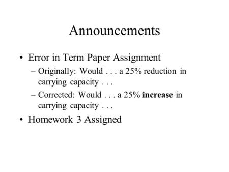 Announcements Error in Term Paper Assignment –Originally: Would... a 25% reduction in carrying capacity... –Corrected: Would... a 25% increase in carrying.