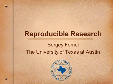 Reproducible Research Sergey Fomel The University of Texas at Austin.