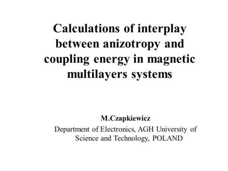M.Czapkiewicz Department of Electronics, AGH University of Science and Technology, POLAND Calculations of interplay between anizotropy and coupling energy.
