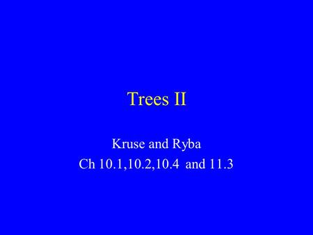 Trees II Kruse and Ryba Ch 10.1,10.2,10.4 and 11.3.