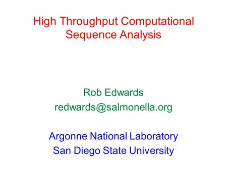 High Throughput Computational Sequence Analysis Rob Edwards Argonne National Laboratory San Diego State University.