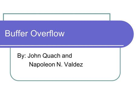 Buffer Overflow By: John Quach and Napoleon N. Valdez.