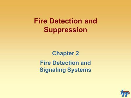 Fire Detection and Suppression Chapter 2 Fire Detection and Signaling Systems.
